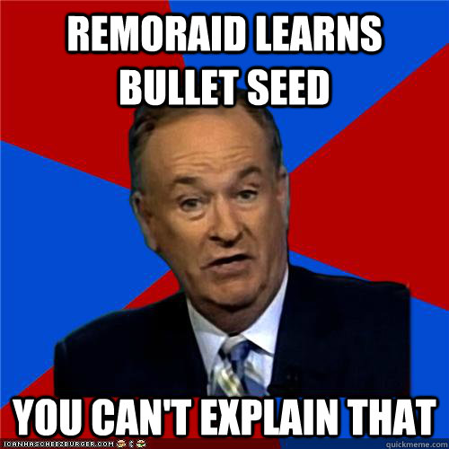 remoraid learns bullet seed You can't explain that