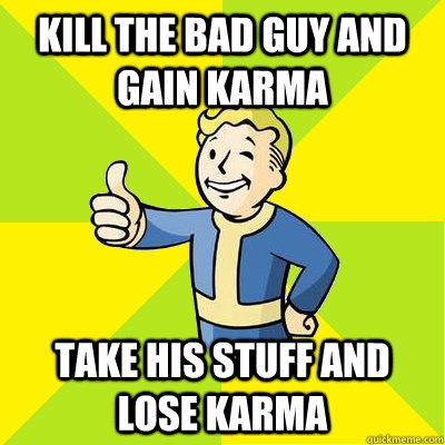 Kill the bad guy and gain karma take his stuff and lose karma