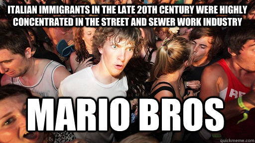 italian immigrants in the late 20th century were highly concentrated in the street and sewer work industry mario bros  - italian immigrants in the late 20th century were highly concentrated in the street and sewer work industry mario bros   Sudden Clarity Clarence