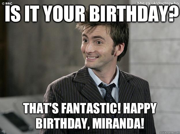 Is It Your Birthday Thats Fantastic Happy Birthday Miranda