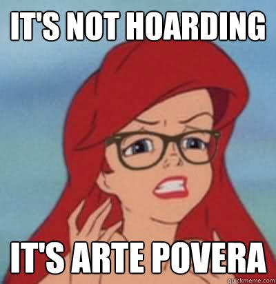 it's not hoarding it's Arte Povera  Hipster Ariel