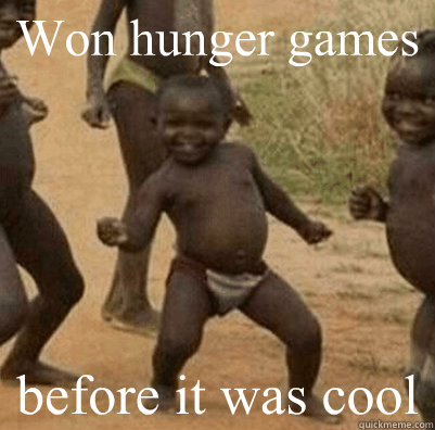 Won hunger games before it was cool - Won hunger games before it was cool  3rd world success kid