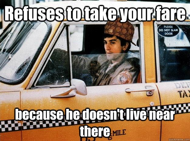 e2427b5f5c7b8db36f1e0af8ac6b1d4d67526b3702326d0f95d83f4638826daf scumbag taxi driver memes quickmeme