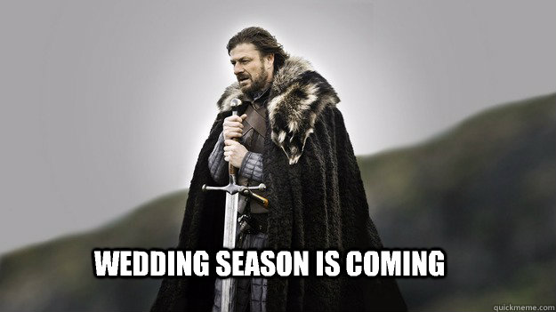Wedding season is coming - Wedding season is coming  Ned stark winter is coming