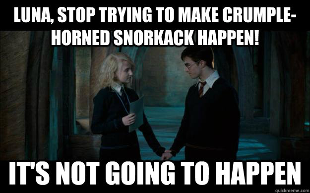 Luna, stop trying to make Crumple-Horned Snorkack happen! It's not going to happen - Luna, stop trying to make Crumple-Horned Snorkack happen! It's not going to happen  Misc