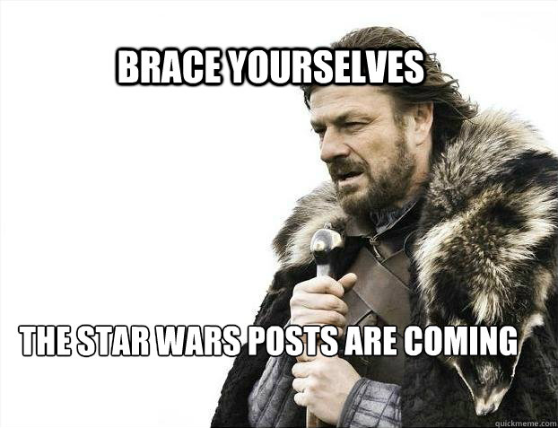 BRACE yourselves  The Star wars posts are coming - BRACE yourselves  The Star wars posts are coming  BRACE YOURSELF SOLO QUEUE