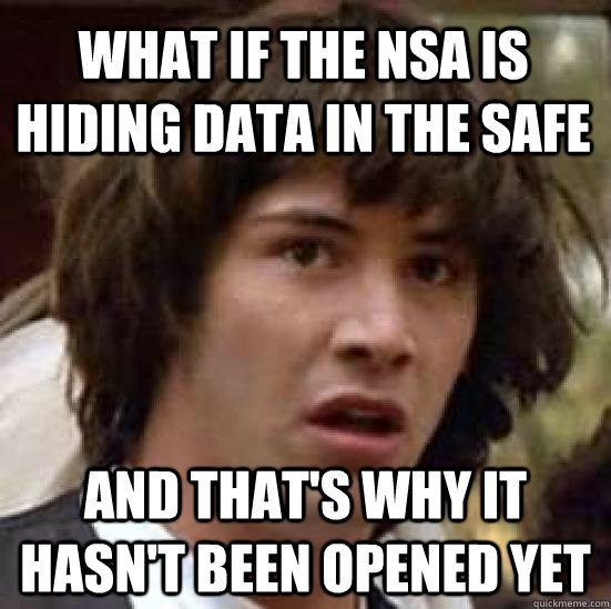 what if the nsa is hiding data in the safe and that's why it hasn't been opened yet - what if the nsa is hiding data in the safe and that's why it hasn't been opened yet  conspiracy keanu