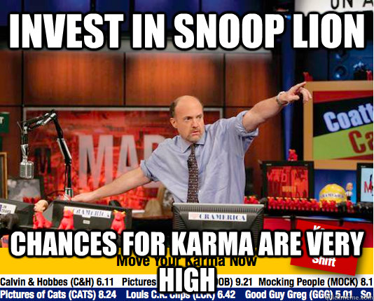 Invest in snoop lion Chances for Karma are very high - Invest in snoop lion Chances for Karma are very high  Mad Karma with Jim Cramer