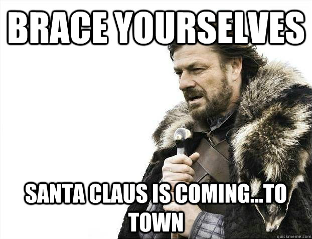 Brace yourselves Santa Claus is Coming...to Town - Brace yourselves Santa Claus is Coming...to Town  Misc