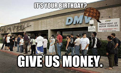 It's your birthday? Give us money.