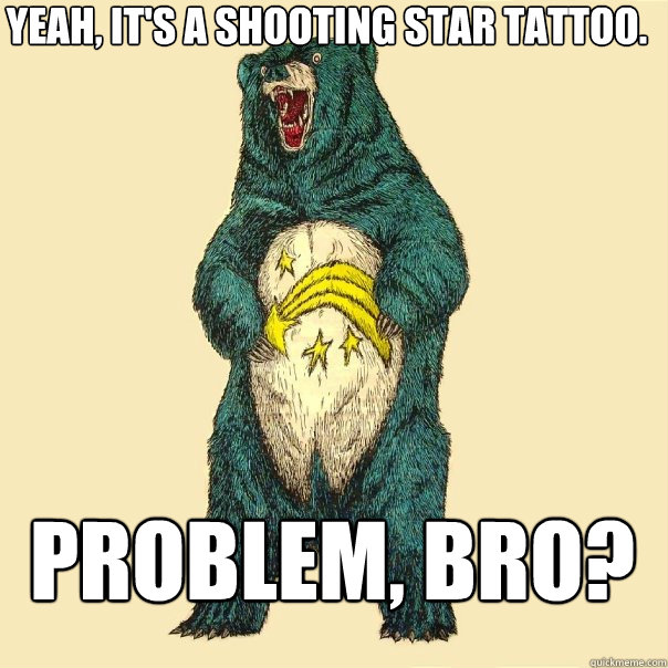 Yeah, it's a shooting star tattoo.  Problem, Bro?  Insanity Care
