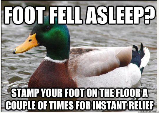 Foot Fell asleep? stamp your foot on the floor a couple of times for instant relief
