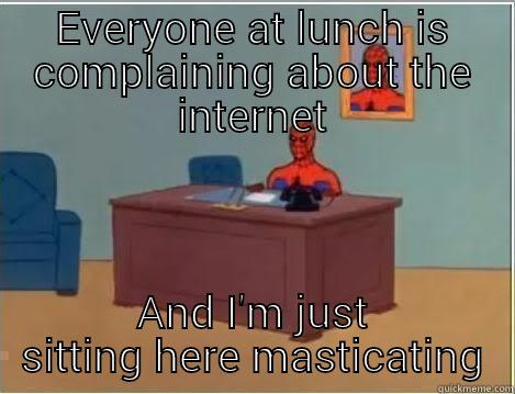 EVERYONE AT LUNCH IS COMPLAINING ABOUT THE INTERNET AND I'M JUST SITTING HERE MASTICATING Spiderman Desk