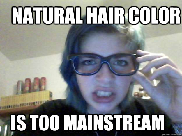 e26874e2e98cccea7829950e714ea2a6eac54cfc8782dda22caa77c0f3de88c1 natural hair color is too mainstream teeneage hipster girl