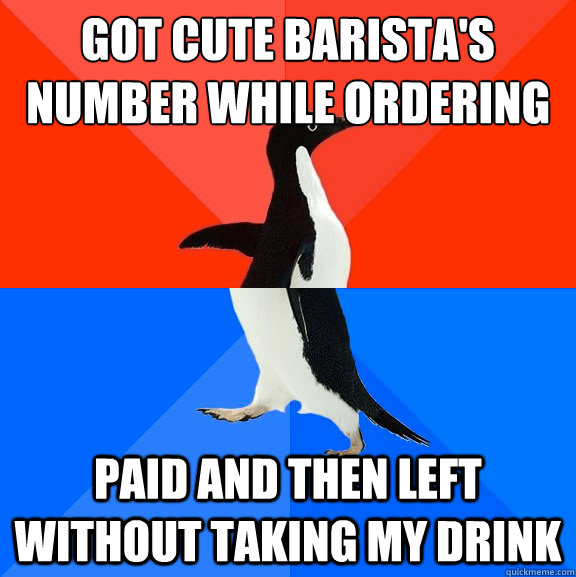 got cute barista's number while ordering paid and then left without taking my drink - got cute barista's number while ordering paid and then left without taking my drink  Socially Awesome Awkward Penguin