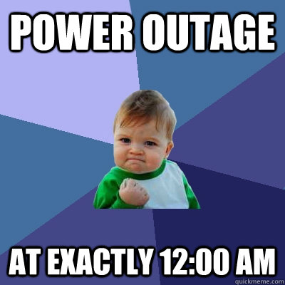 power outage at exactly 12:00 am - power outage at exactly 12:00 am  Success Kid