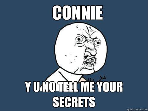 e26c2549896da80cd654a45e6ad9a1d34afd4a09e6eb38401248e98c02d2a95b connie y u no tell me your secrets y u no quickmeme,Connie Meme