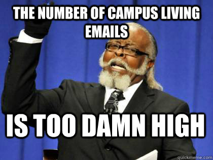 The number of Campus Living emails is too damn high - The number of Campus Living emails is too damn high  Its too damn high