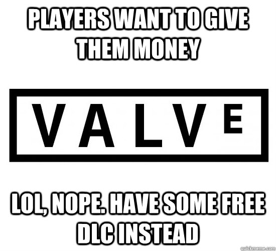 Players want to give them money Lol, nope. Have some free DLC instead