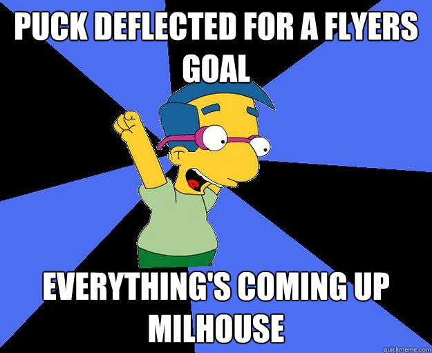 Puck deflected for a Flyers goal everything's coming up milhouse