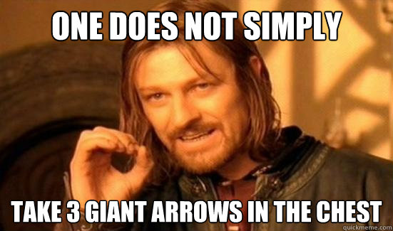 One Does Not Simply take 3 giant arrows in the chest - One Does Not Simply take 3 giant arrows in the chest  Boromir