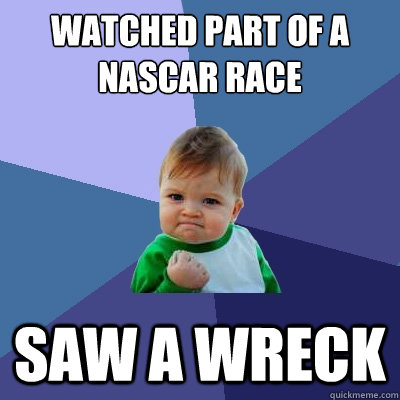 Watched part of a Nascar race Saw a wreck - Watched part of a Nascar race Saw a wreck  Misc
