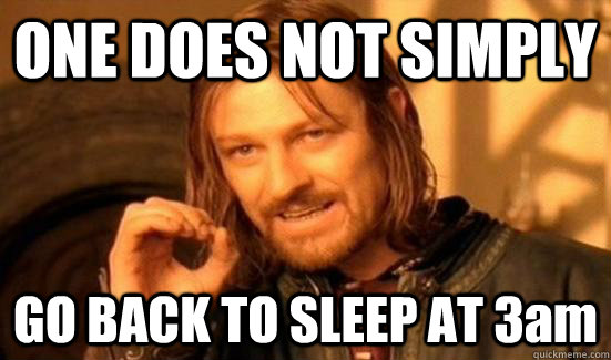 ONE DOES NOT SIMPLY GO BACK TO SLEEP AT 3am - ONE DOES NOT SIMPLY GO BACK TO SLEEP AT 3am  Boromir
