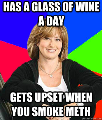 has a glass of wine a day gets upset when you smoke meth - has a glass of wine a day gets upset when you smoke meth  Sheltering Suburban Mom