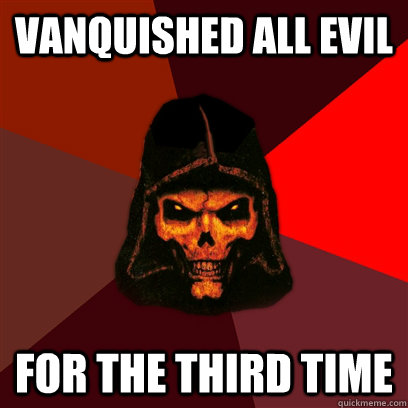 vanquished all evil for the third time