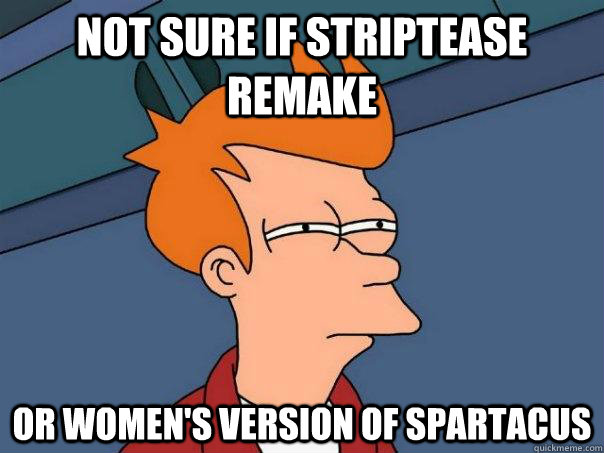 Not sure if striptease remake or women's version of spartacus - Not sure if striptease remake or women's version of spartacus  Futurama Fry