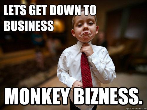 e28a2cb64fc1ff35602ae96b5a92a64d30dc3bdd136eec1202ed19e3a23a5405 lets get down to business monkey bizness financial advisor kid,Get Down Business Meme