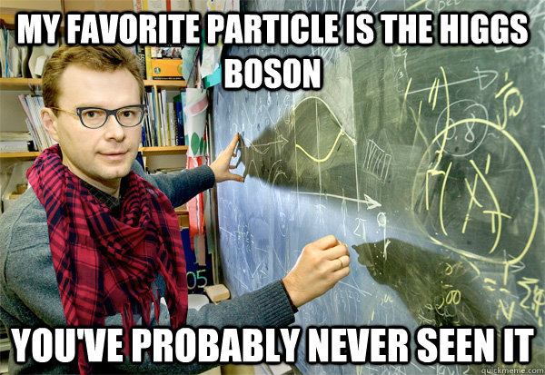 My favorite particle is the higgs boson you've probably never seen it - My favorite particle is the higgs boson you've probably never seen it  Misc