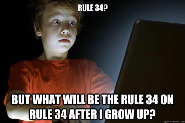 Rule 34? But what will be the rule 34 on rule 34 after I grow up? - Rule 34? But what will be the rule 34 on rule 34 after I grow up?  scared first day on the internet kid