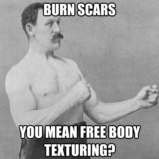 Burn scars You mean free body texturing? - Burn scars You mean free body texturing?  overly manly man