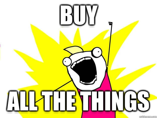 Buy All the things - Buy All the things  Buy All the Things