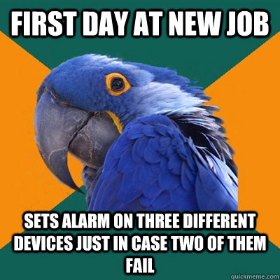 First day at new job Sets alarm on three different devices just in case two of them fail - First day at new job Sets alarm on three different devices just in case two of them fail  Paranoid Parrot