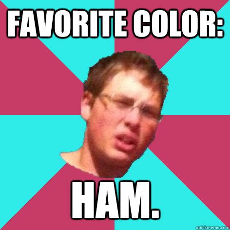 Favorite Color: Ham. - Favorite Color: Ham.  Auto-Fellatio Ferris