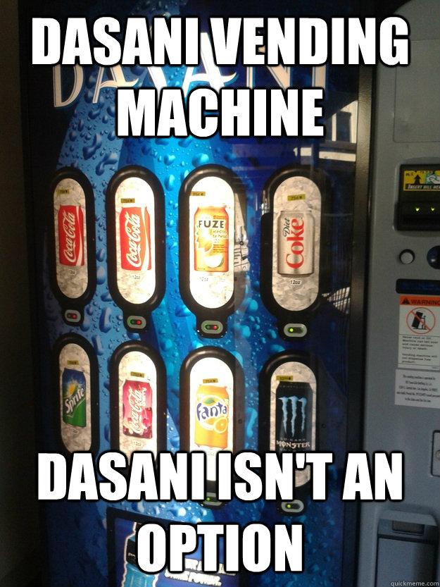 dasani vending machine dasani isn't an option - dasani vending machine dasani isn't an option  Misc