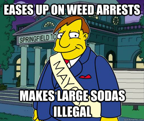 eases up on weed arrests makes large sodas illegal