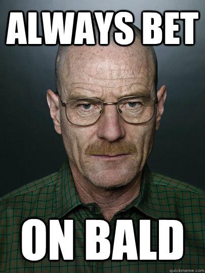 Always Bet On Bald  - Always Bet On Bald   Advice Walter White