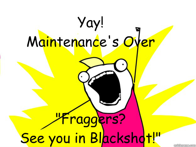 Yay! Maintenance's Over