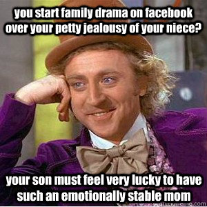 e2b1b634d4fbb6b55a4c1dbc2bed1f226d8f7805c827853fc745bf0715388647 you start family drama on facebook over your petty jealousy of