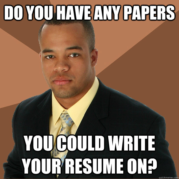do you have any papers you could write your resume on