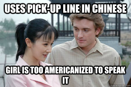 uses pick-up line in chinese girl is too americanized to speak it  Yellow Fever Phil