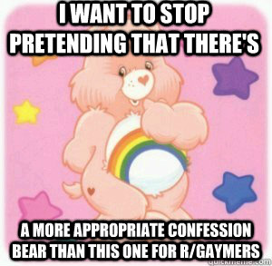 I want to stop pretending that there's  a more appropriate confession bear than this one for r/gaymers - I want to stop pretending that there's  a more appropriate confession bear than this one for r/gaymers  Confession Care Bear