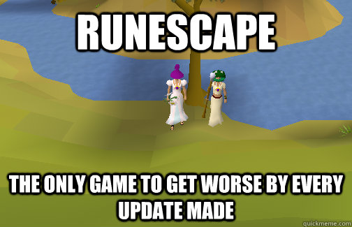 Runescape the only game to get worse by every update made