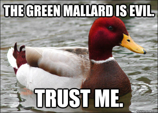 The Green Mallard is evil. Trust me. - The Green Mallard is evil. Trust me.  Malicious Advice Mallard