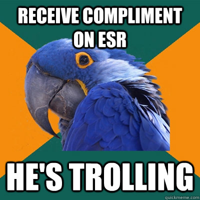 receive compliment on esr he's trolling - receive compliment on esr he's trolling  Paranoid Parrot