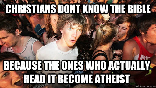 Christians dont know the bible because the ones who actually read it become atheist - Christians dont know the bible because the ones who actually read it become atheist  Sudden Clarity Clarence