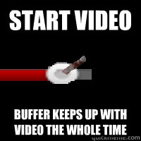 start video buffer keeps up with video the whole time